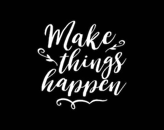 Make things Happen Decal,Make it Happen,Quote decal,Inspirational Decals,Vinyl Decal,Yeti,Laptop,Tablet,Wall,Window,Bumper Sticker