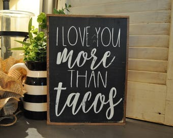 I love you more than Tacos Sign