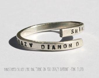 Handstamped Silver lyric Ring. 'Shine on you crazy diamond' -Pink Floyd