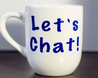 Let's Chat Coffee Mug. Funny gift, gift for friend, gift for sister, gift for mom, gift for wife, gift for you!