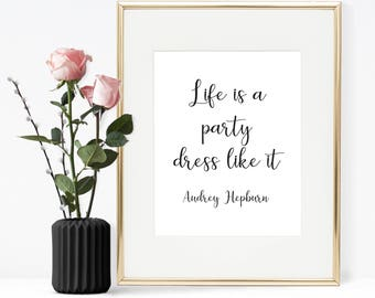 Audrey Hepburn Quote, Life is a party Dress like it, Printable Wall Art, Printable Quote