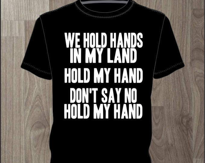 We Hold Hands In My Land Hold My Hand In My Land Dont Say No Hold My Hand - Men's T-shirt Impractical Jokers Fan Made Shirt (#71)
