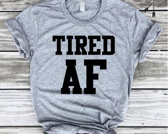 Tired AF T-Shirt, New Mom Shirt, Mommy Shirt, Funny Shirt, Comfy T-shirt