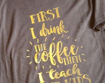 Teacher Shirt - Coffee then Teach -Teacher Gift