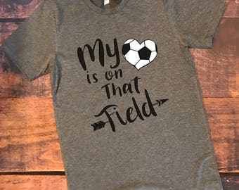 My heart is on that field, soccer, soccer mom, soccer field, soccer shirt, soccet tee