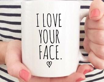 15oz I love your Face Mug, You are my person Coffee Mug, Girlfriend Mug, Boyfriend Mug, Best Friend Mug, I Love Your Face, Coffee Mug