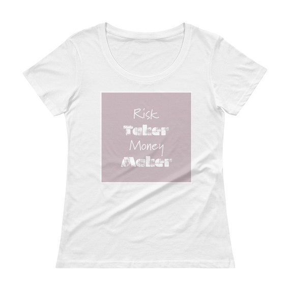 "Ladies' Scoopneck ""Risk taker money maker"" T-Shirt"