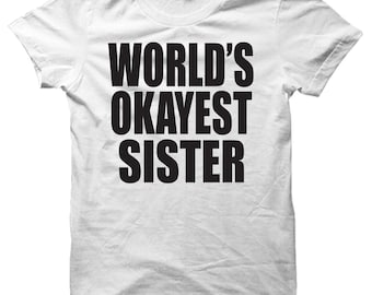 World's Okayest Sister Large Comedy Print Ladies Funny T-shirt Gift Birthday Present New Tshirt 2015