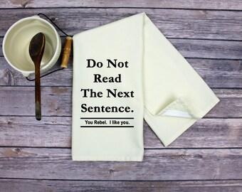 Tea Towel - Funny Dish Towel - Kitchen Dish Towel - Do Not Read The Next Sentence