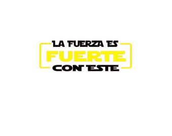 La Fuerza Es Fuerte Con Este Spanish SVG - The Force is Strong with this one - Star Wars