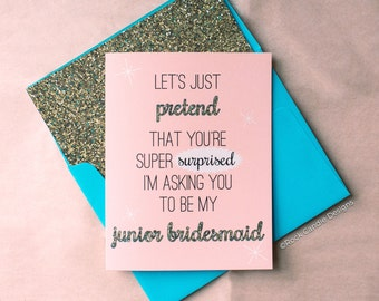 Let's Just Pretend That You're Super Surprised I'm Asking You To Be My Bridesmaid | Ask Your Maid of Honor / Wedding / Will You Be My Card