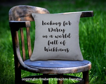 Throw Pillow - Looking for Darcy in a world full of Wickams home decor pillow - Pride and Prejudice movie quote