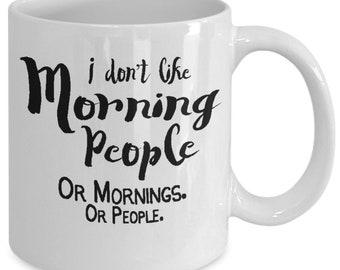 I don't like morning people or mornings or people (white) 11-oz - good morning coffee mug - good morning cup - sarcastic mug funny mug gift