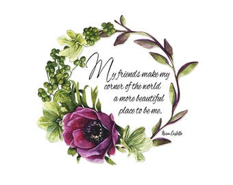 My friends make my corner of the world a more beautiful place to be me, Wall art, home decor, Original Quote by Karen Castillort wall decor,