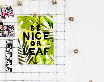 Be Nice or LEAF a4 Print   Leaf Print   Plant Print   Houseplant Print   Plant Gift   Plant Lady Gift   Pun Print   Gardening Print   Plants
