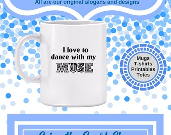 I Love to Dance with My MUSE Mug - Gift for artists, writers, singers, musicians, dancers, and other creative people, creativity mug