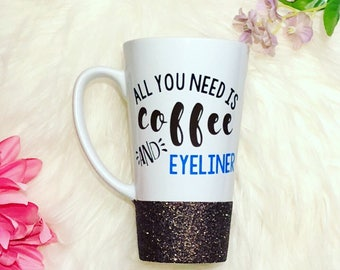 GLITTER DIPPED | All You Need is Coffee and Eyeliner Mug