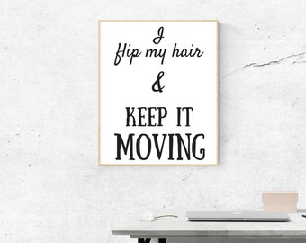 PRINTABLE POSTER: I Flip My Hair & Keep It Moving