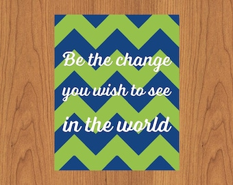 Be The Change You Wish To See In The World Chevron Lime Navy Nursery Child's Room Inspirational Wall Art Home Decor  8x10 Print (162-2)