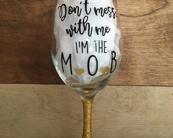 Don't mess with me I'm the M O B, mother of the bride wine glass with glitter stem, bridal party gift, wedding favor, mother of bride gift