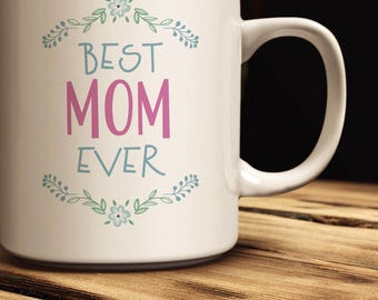 Best Mom Ever Coffee Mug | Quick Ship! | Coffee Mug Just for Mom | Mug Available in 11 oz. & 15 oz. sizes | Gift for Mom | Mother's Day Gift