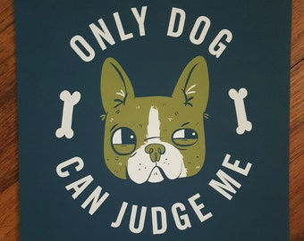 Only Dog Can Judge Me (version 2) giclee print