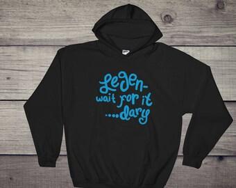 Legen- wait for it......DARY! Barney Stinson Catchphrase How I Met Your Mother Inspired Hooded Sweatshirt