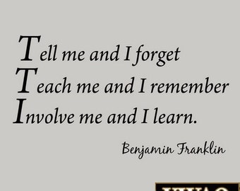 Tell Me and I Forget, Teach Me and I Remember, Involve Me and I Learn, Benjamin Franklin Wall Decal Educational Quote VWAQ-6971