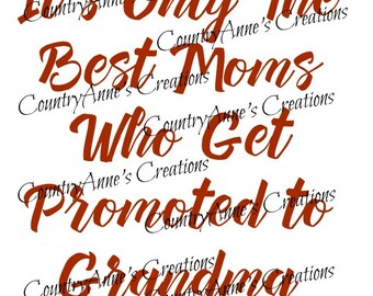 "SVG PNG DXF Eps Ai Wpc Cut file for Silhouette, Cricut, Pazzles, ScanNCut - ""Only the best moms get promoted to grandma""svg"