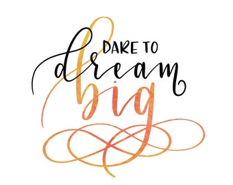 Dream Big - Inspirational Quote - Printable Quote - Customised Quotes