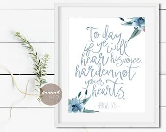 To day if ye will hear KJV Bible Verse Hebrews 3:15 Christian Art Watercolour Flowers Scripture Art Harden not your hearts Blue Flowers Art