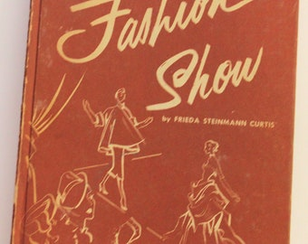 How To Give A Fashion Show By Freida Steinmann Curtis 1956 Fashion Book