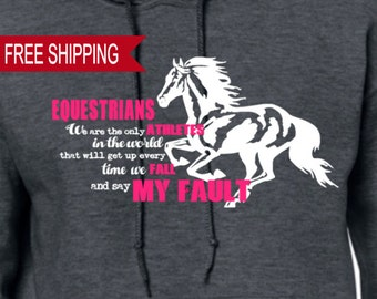 We are the Only Athletes in the World that Will Get Up Every Time We Fall and Say My Fault - Hoodie, Equestrian, Horse