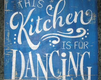 This Kitchen is for Dancing.......wall plaque/kitchen/shabby chic/women/country/farm