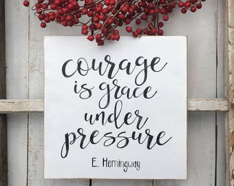 Wood sign with quote, Hemingway, courage quote, courage is grace under pressure, wooden sign with inspirational quote, courage dear heart