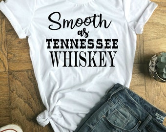 Smooth As Tennessee Whiskey Shirt, Mom Shirt, Country Shirt, Whiskey Shirt, Southern, Country Music Songs