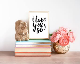 "Instant Download - Wall Art Printable - ""I love you so"" - home decor, nursery wall art"