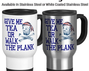 Travel Mug, Give Me Tea Or Walk The Plank, Pirate Life, Pirate Humor, Tea Humor, Gift Idea, Stainless Steel 14 oz Coffee Cup, Pirate gift
