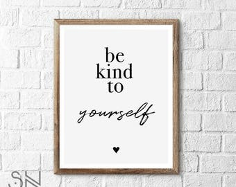 Be kind to yourself, Inspirational Art Print INSTANT DOWNLOAD Digital file DIY printable wall art