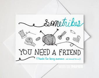 Crafter Sometribes You Need a Friend Thank You Greeting Card - Knitting - Sewing - Cross Stitch - Quilting - Crochet