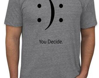 You Decide. T-shirt
