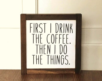 First I drink the coffee then I do the things wood sign coffee bar sign coffee bar decor kitchen sign farmhouse decor rustic decor 8x8 sign