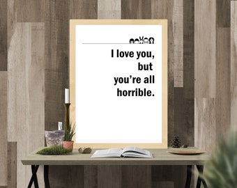 "Bobs Burgers ""I love you but you're all horrible"" Bob Belcher Minimal Wall Art (Printable Wall Art) Instant Download"