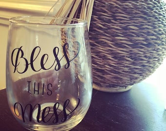 Bless this mess wine glass
