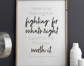 Hillary Clinton quote Never Stop Fighting for What's Right  Printable Art 8.5 x 11