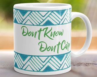 Don't Know Don't Care Indifference Coffee Mug Office Gift Cup 11 oz