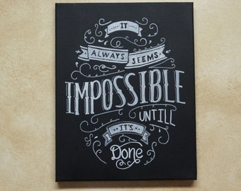 "Handpainted Typography Canvas:""It always seems impossible until it's done"""