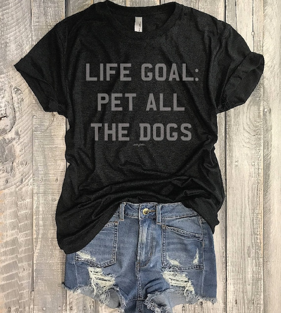 Life Goal: Pet All The Dogs...Heather Black Slub/Grey Ink Unisex Unbasic Tee, Funny Shirt,Graphic Tee, Screenprint, Dog Mom, Doggos, Animal by Etsy