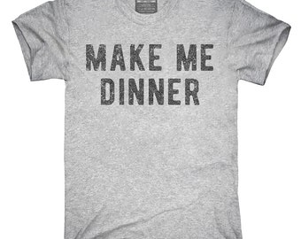 Make My Dinner T-Shirt, Hoodie, Tank Top, Gifts