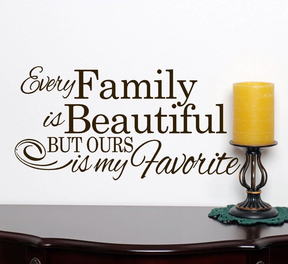 Every Family Is Beautiful But Ours Is My Favorite 42x16 Words